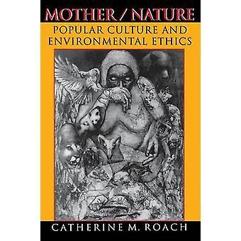 MotherNature Populärkultur und Umweltethik von Roach & Catherine M.