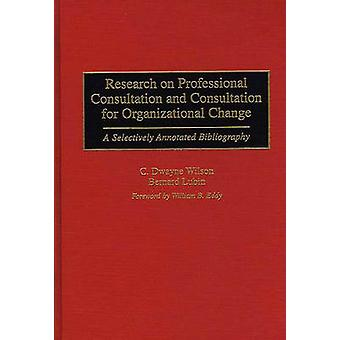 Research on Professional Consultation and Consultation for Organizational Change A Selectively Annotated Bibliography by Wilson & C. Dayne