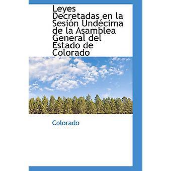 Leyes Decretadas en la Sesin Undcima de la Asamblea General del Estado de Colorado by Colorado