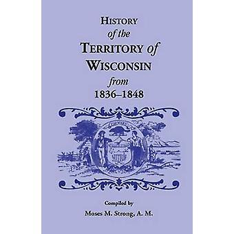 Geschiedenis van het grondgebied van Wisconsin van 18361848 door sterke & Mozes M.