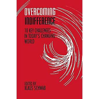 Overcoming Indifference 10 Key Challenges in Todays Changing World by Schwab & Klaus