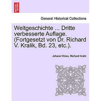 Weltgeschichte ... Dritte verbesserte Auflage. Fortgesetzt von Dr. Richard V. Kralik Bd. 23 etc.. by Weiss & Johann Baptist Professor of Histo