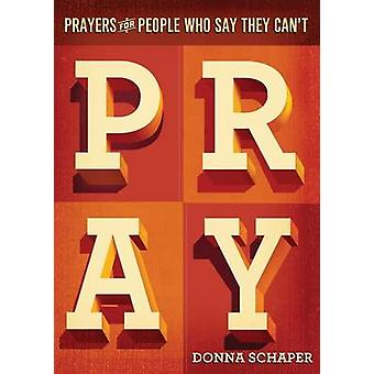 Prayers for People Who Say They Cant Pray by Schaper & Donna