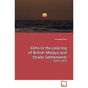 Sikhs in de politie van Brits Malaya en Straits Settlements door kaur & Arunajeet