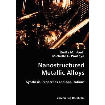 Nanostructured Metallic Alloys Synthesis Properties and Applications by Hunt & Emily M.