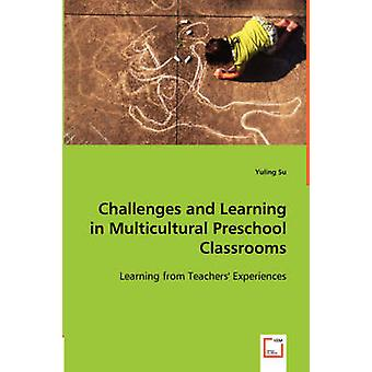 Challenges and Learning in Multicultural Preschool Classrooms by Su & Yuling
