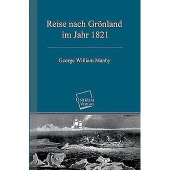 Reise nach Grnland im Jahr 1821 by Manby & George William