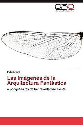 Las Imgenes de la Arquitectura Fantstica by Araujo Patxi