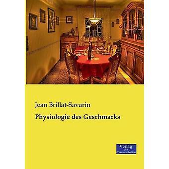 Physiologie Des Geschmacks by BrillatSavarin & Jean Anthelme