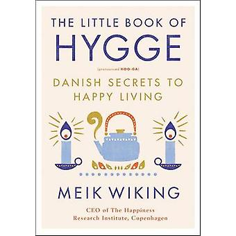 The Little Book of Hygge - Danish Secrets to Happy Living by Meik Wiki
