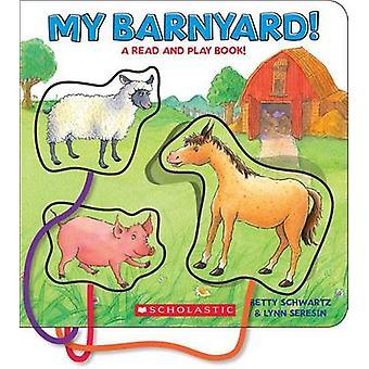 My Barnyard! - A Read and Play Book! by Betty Ann Schwartz - Lynn Sere