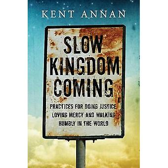 Slow Kingdom Coming - Practices for Doing Justice - Loving Mercy and W