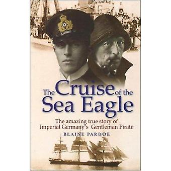 The Cruise of the Sea Eagle - The Story of Imperial Germany's Gentlema