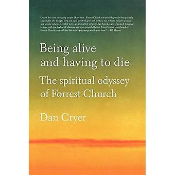 Being Alive and Having to Die - The Spiritual Odyssey of Forrest Churc