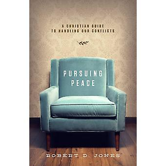 Pursuing Peace - A Christian Guide to Handling Our Conflicts by Robert