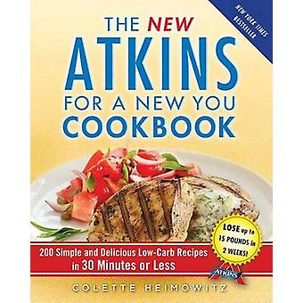 The New Atkins for a New You Cookbook - 200 Simple and Delicious Low-C