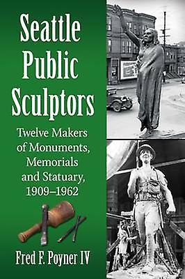 Seattle Public Sculptors - Twelve Makers of MonuHommests - Memorials and