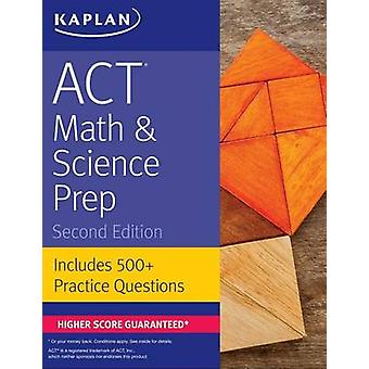 ACT Math & Science Prep - Includes 500+ Practice Questions by Kaplan T