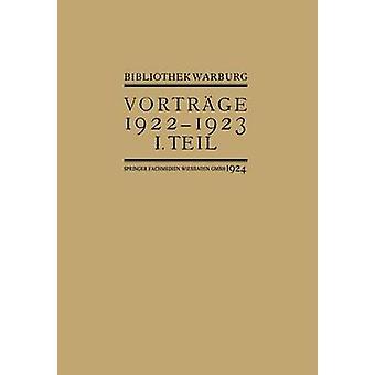 Vortrage Der Bibliothek Warburg II. Vortrage 19221923  I. Teil by Bibliothek Warburg