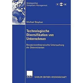 Technologische Diversifikation von Unternehmen  Ressourcentheoretische Untersuchung der Determinanten by Stephan & Michael