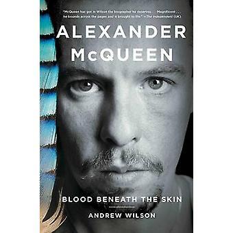 Alexander McQueen - Blood Beneath the Skin by Andrew Wilson - 97814767