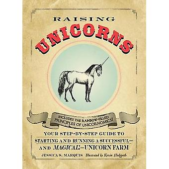 Raising Unicorns by Jessica S. Marquis & Kevin Hedgpeth