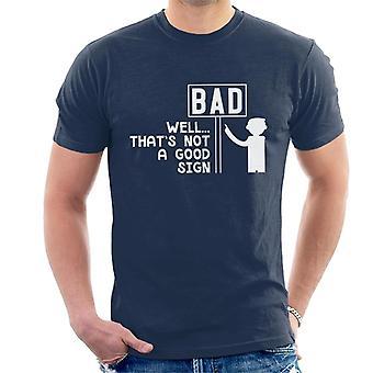 Bad Well Thats Not A Good Sign Slogan Men's T-Shirt