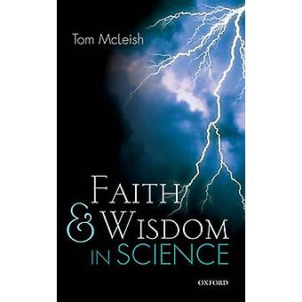 Faith and Wisdom in Science by Tom McLeish - 9780198757559 Book