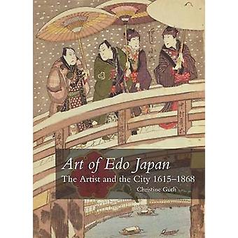 Art of Edo Japan - The Artist and the City 1615-1868 by Christine Guth