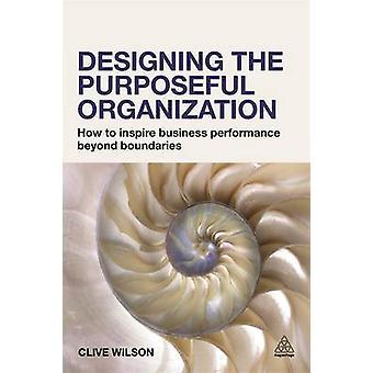 Utforma den målmedvetna organisationen - hur att inspirera företag prestan