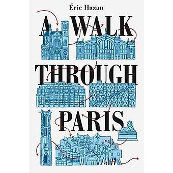 A Walk Through Paris - A Radical Exploration by Eric Hazan - 978178663