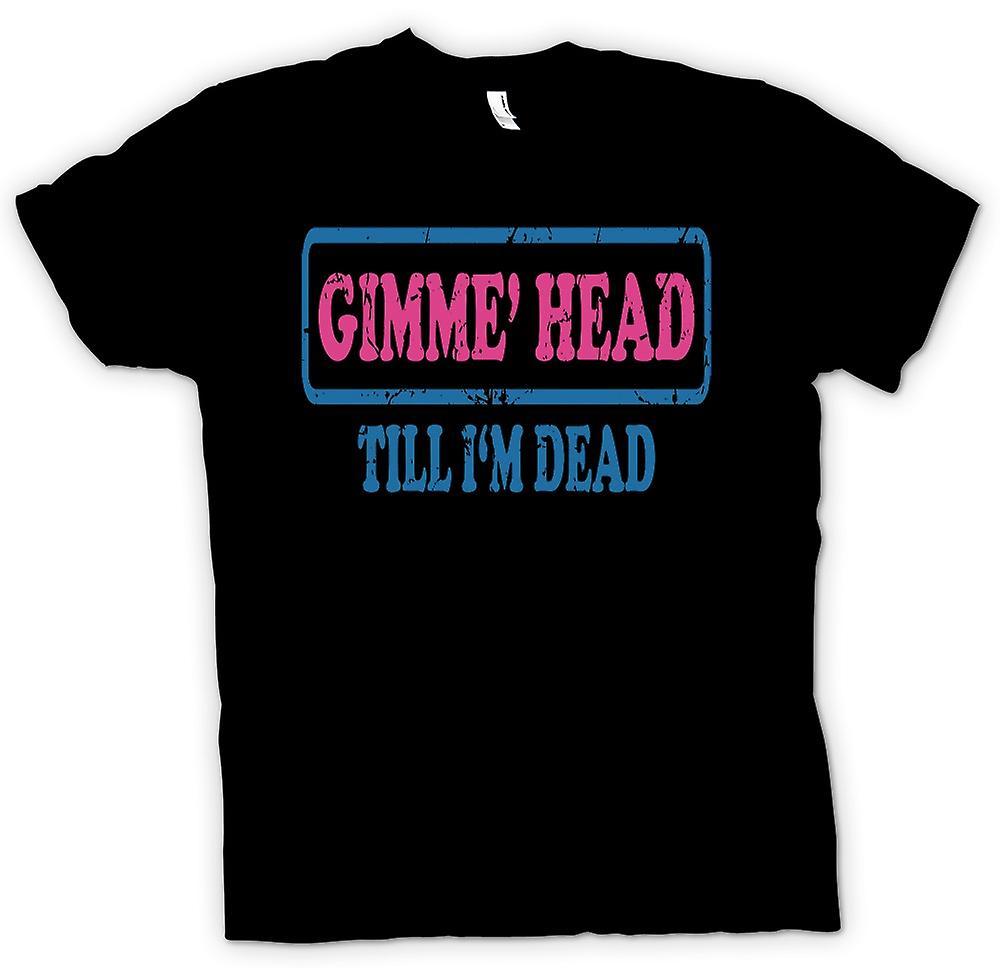 Womens T-shirt - Gimme Head Till Im Dead - Funny