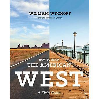 Gewusst wie: lesen die amerikanischen Westen - A Field Guide von William Wyckoff - Wil