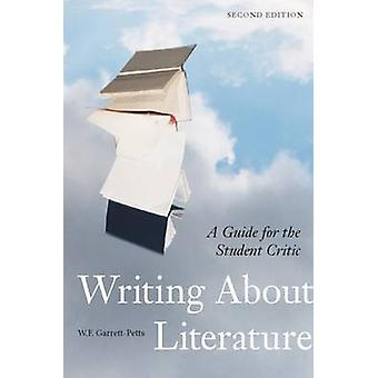 Writing About Literature - A Guide for the Student Critic (2nd) by W F