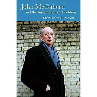 John McGahern and the Imagination of Tradition by Stanley van der Zie