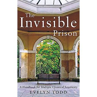 The Invisible Prison - A Handbook for Multiple Chemical Sensitivity by