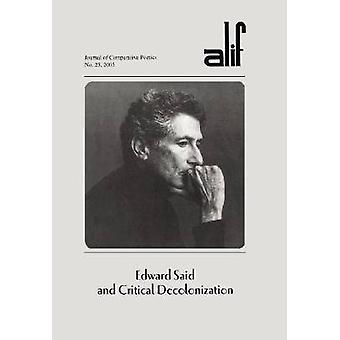 Edward Said and Critical Decolonization - 2005 by Ferial J. Ghazoul -