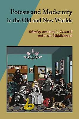 Poiesis and Modernity in the Old and nouveau Worlds by Anthony J. Casvoitured