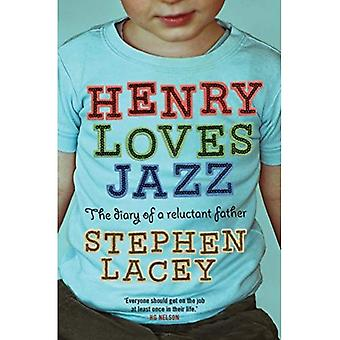 Henry Loves Jazz: The Diary of a Reluctant Father