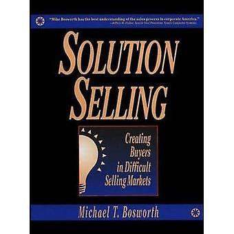 Vente de solution: Créer des acheteurs sur les marchés de ventes difficiles