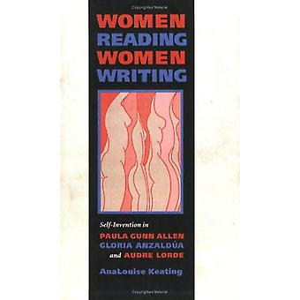 Women Reading Women Writing: Self-Invention in Paula Gunn Allen, Gloria Anzaldua, and Audre Lorde