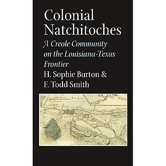 Koloniala Natchitoches: En kreolska gemenskap på Louisiana-Texas gränsen (Elma Dill Russell Spencer serie i...