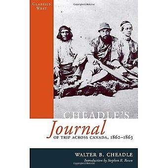 Cheadle's Journal: of Trip Across Canada 1862-1863 (Classics West Collection)