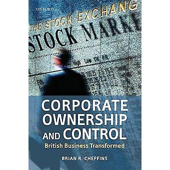 Corporate Ownership and Control British Business Transformed by Cheffins & Brian R.