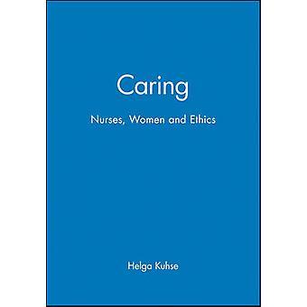 Caring Nurses Women and Ethics by Kuhse & Helga