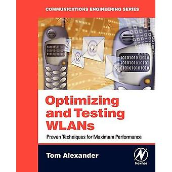 Optimizing and Testing WLANs Proven Techniques for Maximum Performance by Alexander & Tom