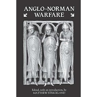 AngloNorman Warfare Studies in Late AngloSaxon and AngloNorman Military Organization and Warfare by Strickland & M. J.