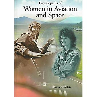 Encyclopedia of Women in Aviation and Space by Welch & Rosanne