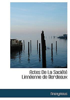 Actes de La Soci T Linn Enne de Bordeaux by Anonymous