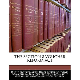 The Section 8 Voucher Reform Act by United States Congress House of Represen